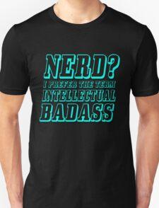 Nerd? I prefer the term Intellectual Badass Unisex T-Shirt