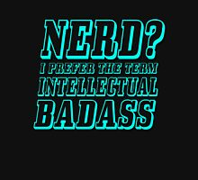 Nerd? I prefer the term Intellectual Badass Unisex T-Shirt
