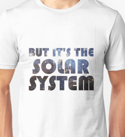 But it's the Solar System Unisex T-Shirt