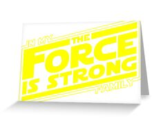 The force is strong in my family... [yellow] Greeting Card