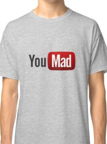 You Mad? Classic T-Shirt