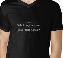 """What do you mean, your 'dead name'?"" Mens V-Neck T-Shirt"