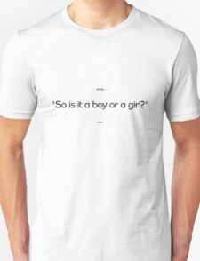 """So is it a boy or a girl?"" Unisex T-Shirt"