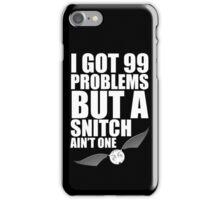 I got 99 problems but a snitch ain't one white iPhone Case/Skin