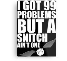 I got 99 problems but a snitch ain't one white Metal Print