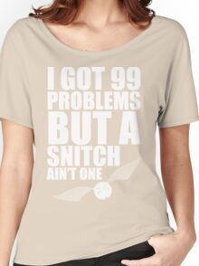 I got 99 problems but a snitch ain't one white Women's Relaxed Fit T-Shirt