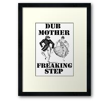Dub Mother Freaking Step Framed Print
