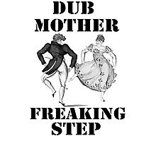 Dub Mother Freaking Step Photographic Print