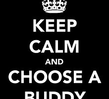 KEEP CALM AND CHOOSE A BUDDY by gedwolfe