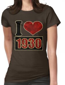 I love 1930 Womens Fitted T-Shirt