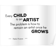 child is an artist - Pablo Picasso Poster