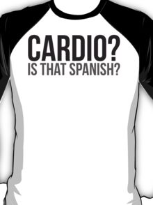 Cardio? Is That Spanish? (Gym Humor) T-Shirt