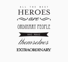 All The Best Heroes Are Ordinary People (White) by Dsavage94