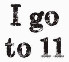 I Go To 11 - Black Font by cerio