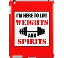 I'm Here To Lift Weights And Spirits iPad Case/Skin