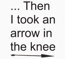Then I took an arrow in the knee by Borisr55
