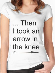 Then I took an arrow in the knee Women's Fitted Scoop T-Shirt