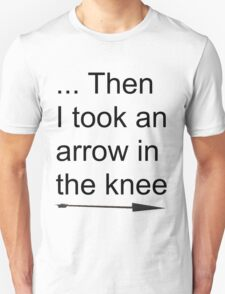 Then I took an arrow in the knee T-Shirt