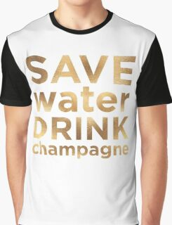 Save Water Drink Champagne  Graphic T-Shirt