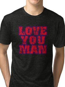 Love You Man Tri-blend T-Shirt
