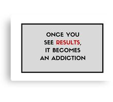 Once you see results, it becomes an addiction Canvas Print
