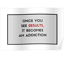 Once you see results, it becomes an addiction Poster