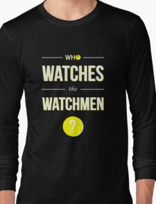Who Watches the Watchmen? Long Sleeve T-Shirt