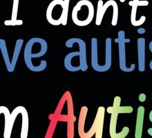 "I Don't ""Have"" Autism  (Bubbly) Sticker"