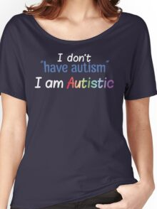 "I Don't ""Have"" Autism  (Bubbly) Women's Relaxed Fit T-Shirt"
