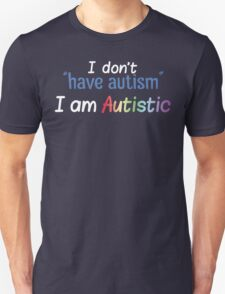 "I Don't ""Have"" Autism  (Bubbly) Unisex T-Shirt"