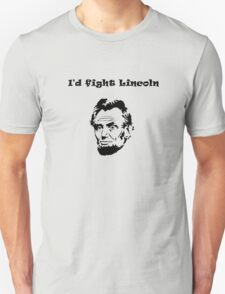 I'd fight Lincoln Unisex T-Shirt