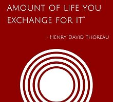 """The price of anything is the amount of life you exchange for it"" – Henry David Thoreau by IdeasForArtists"