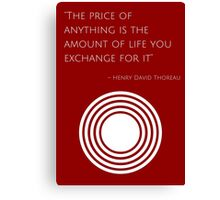 """The price of anything is the amount of life you exchange for it"" – Henry David Thoreau Canvas Print"