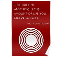 """The price of anything is the amount of life you exchange for it"" – Henry David Thoreau Poster"