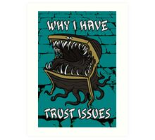 Why I Have Trust Issues Art Print