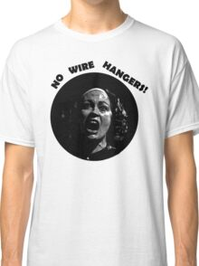 NO WIRE HANGERS! MOMMIE DEAREST Classic T-Shirt
