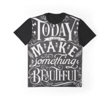 Today I Will Make Something Beautiful. Graphic T-Shirt