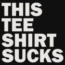 This Tee Shirt Sucks by Susan Tong