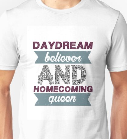 Daydream believer and Homecoming queen 2 Unisex T-Shirt