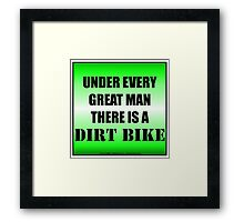 Under Every Great Man There Is A Dirt Bike Framed Print