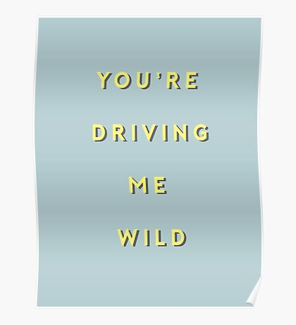 YOU'RE DRIVING ME WILD (BLUE BACKGROUND) Poster