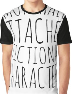 emotionally attached to fictional characters #black Graphic T-Shirt
