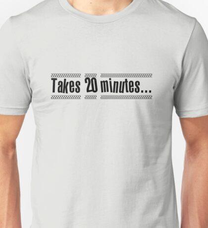 Takes 20 Minutes! Unisex T-Shirt