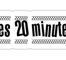 Takes 20 Minutes! Sticker