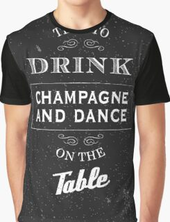 Drink champagne and dance Graphic T-Shirt