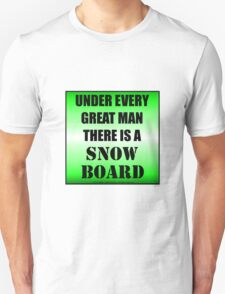 Under Every Great Man There Is A Snowboard T-Shirt