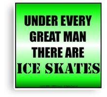 Under Every Great Man There Are Ice Skates Canvas Print