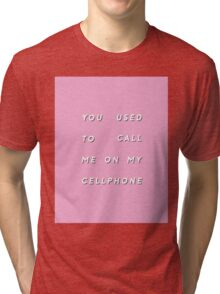 YOU USED TO CALL ME ON MY CELLPHONE Tri-blend T-Shirt