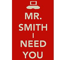 Mr. Smith I Need You! Photographic Print