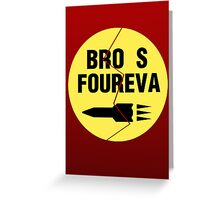 Bro s Foureva Greeting Card